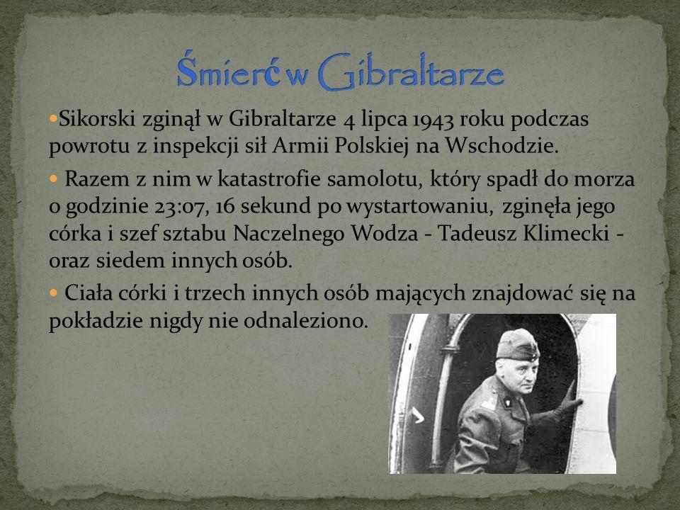 Śmierć w Gibraltarze Sikorski zginął w Gibraltarze 4 lipca 1943 roku podczas powrotu z inspekcji sił Armii Polskiej na Wschodzie.
