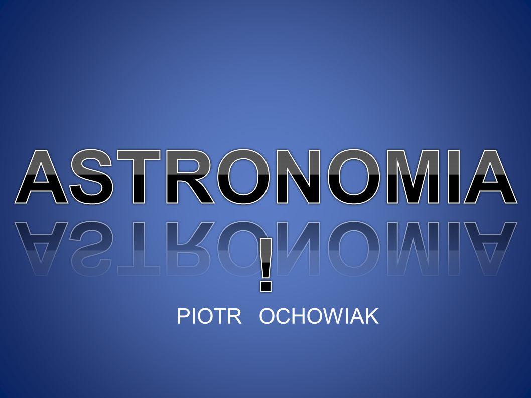 ASTRONOMIA! PIOTR OCHOWIAK