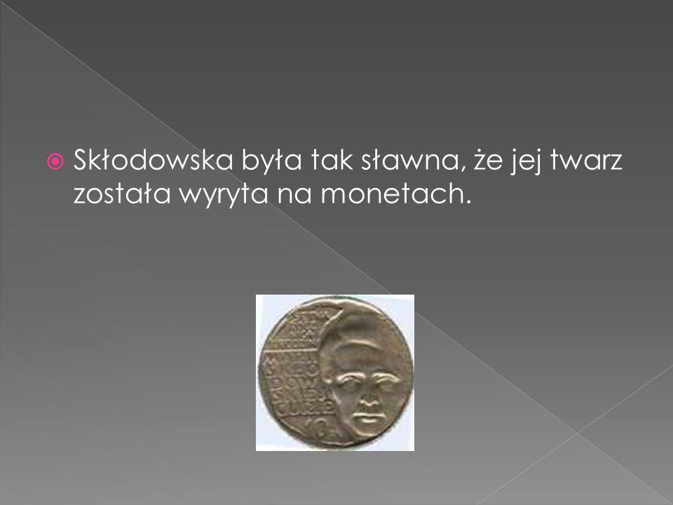Skłodowska była tak sławna, że jej twarz została wyryta na monetach.