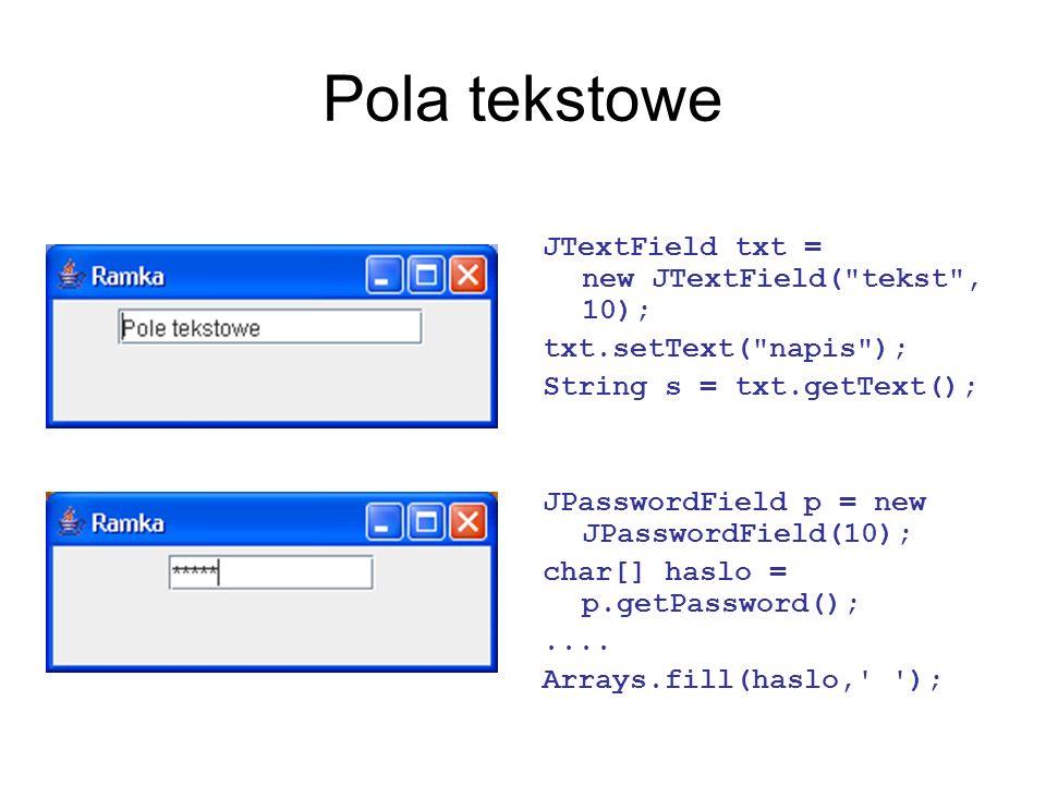 Pola tekstowe JTextField txt = new JTextField( tekst , 10);