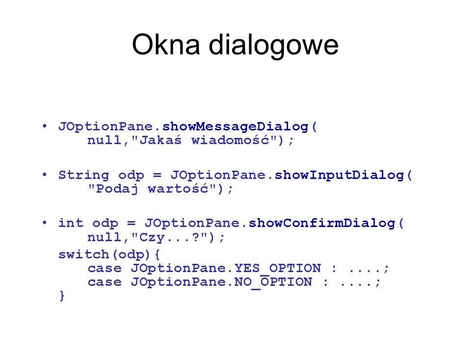 Okna dialogowe JOptionPane.showMessageDialog( null, Jakaś wiadomość );