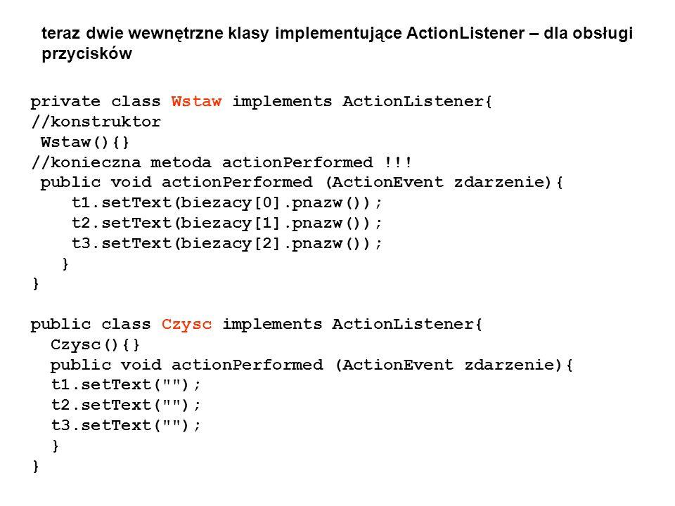 teraz dwie wewnętrzne klasy implementujące ActionListener – dla obsługi przycisków