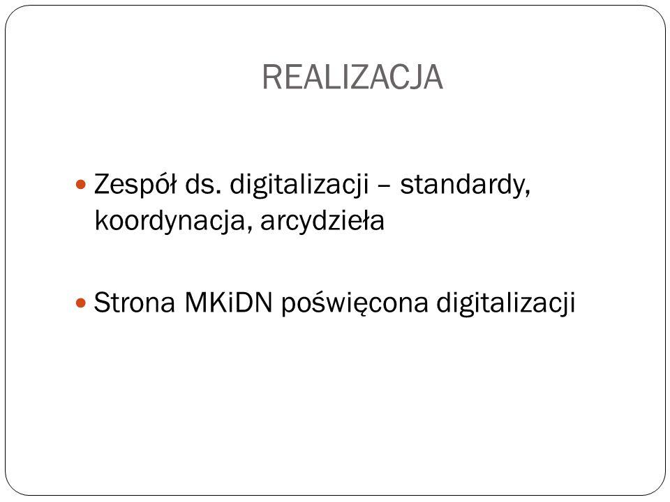 REALIZACJA Zespół ds. digitalizacji – standardy, koordynacja, arcydzieła.