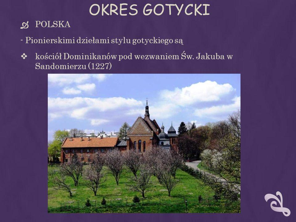 OKRES GOTYCKI POLSKA - Pionierskimi dziełami stylu gotyckiego są