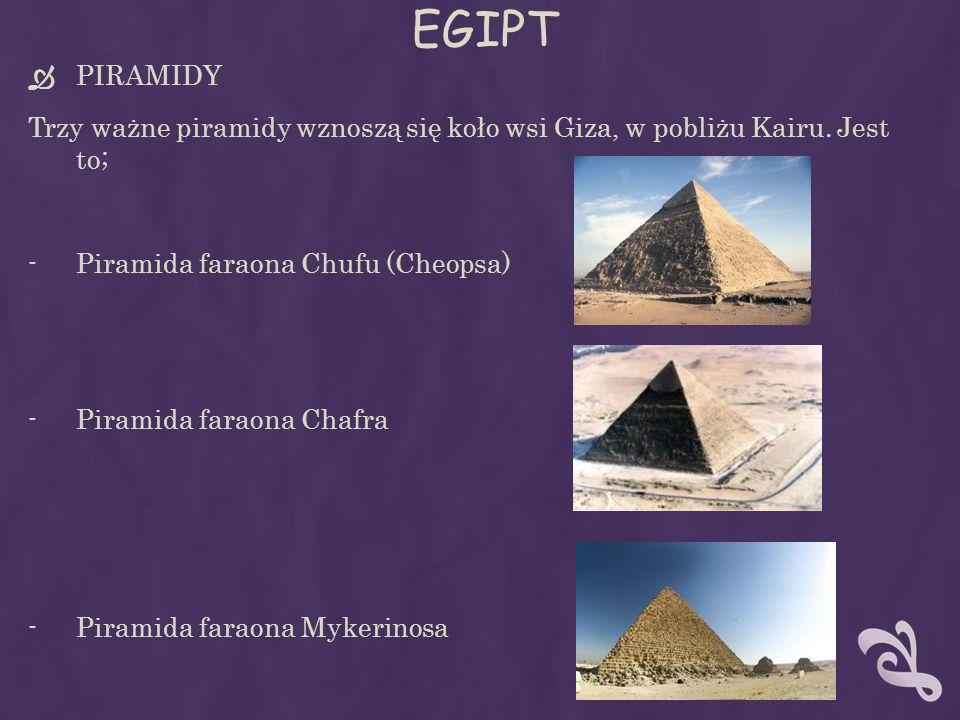 EGIPT PIRAMIDY. Trzy ważne piramidy wznoszą się koło wsi Giza, w pobliżu Kairu. Jest to; Piramida faraona Chufu (Cheopsa)