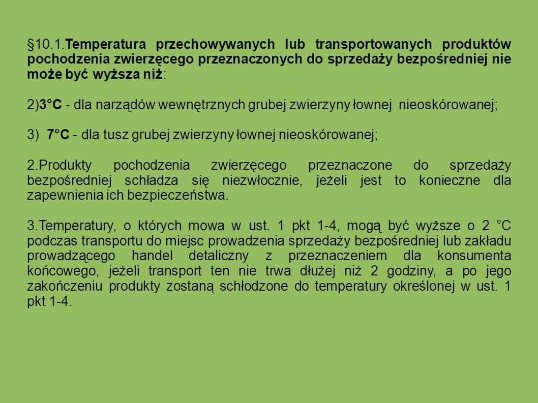 §10.1.Temperatura przechowywanych lub transportowanych produktów pochodzenia zwierzęcego przeznaczonych do sprzedaży bezpośredniej nie może być wyższa niż: