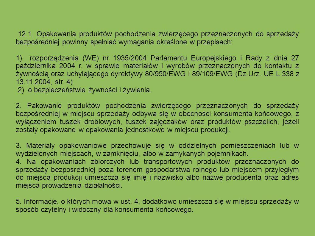 12.1. Opakowania produktów pochodzenia zwierzęcego przeznaczonych do sprzedaży bezpośredniej powinny spełniać wymagania określone w przepisach: