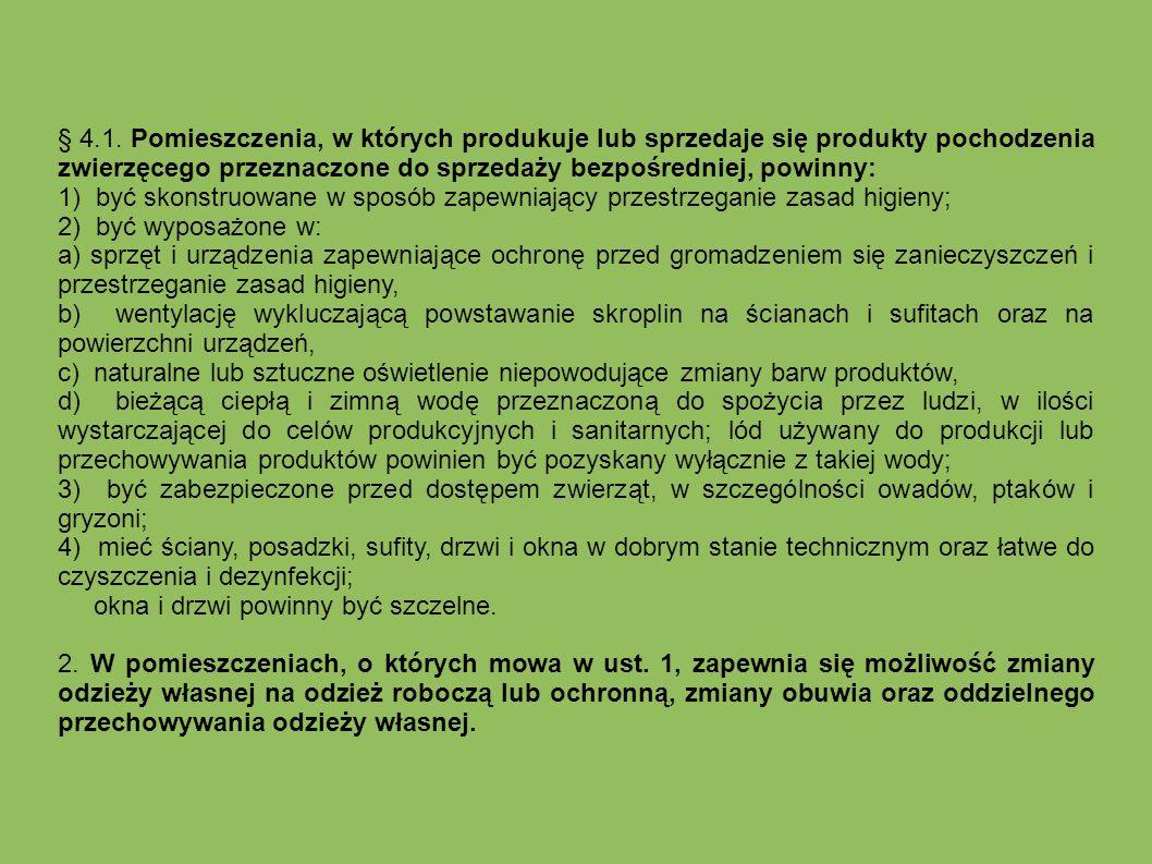 § 4.1. Pomieszczenia, w których produkuje lub sprzedaje się produkty pochodzenia zwierzęcego przeznaczone do sprzedaży bezpośredniej, powinny: