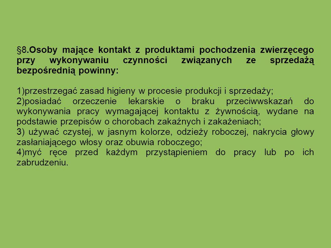 §8.Osoby mające kontakt z produktami pochodzenia zwierzęcego przy wykonywaniu czynności związanych ze sprzedażą bezpośrednią powinny:
