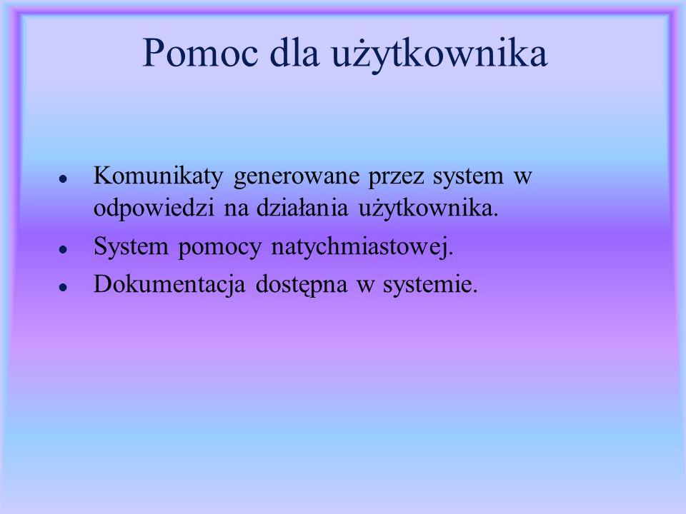 Pomoc dla użytkownikaKomunikaty generowane przez system w odpowiedzi na działania użytkownika. System pomocy natychmiastowej.