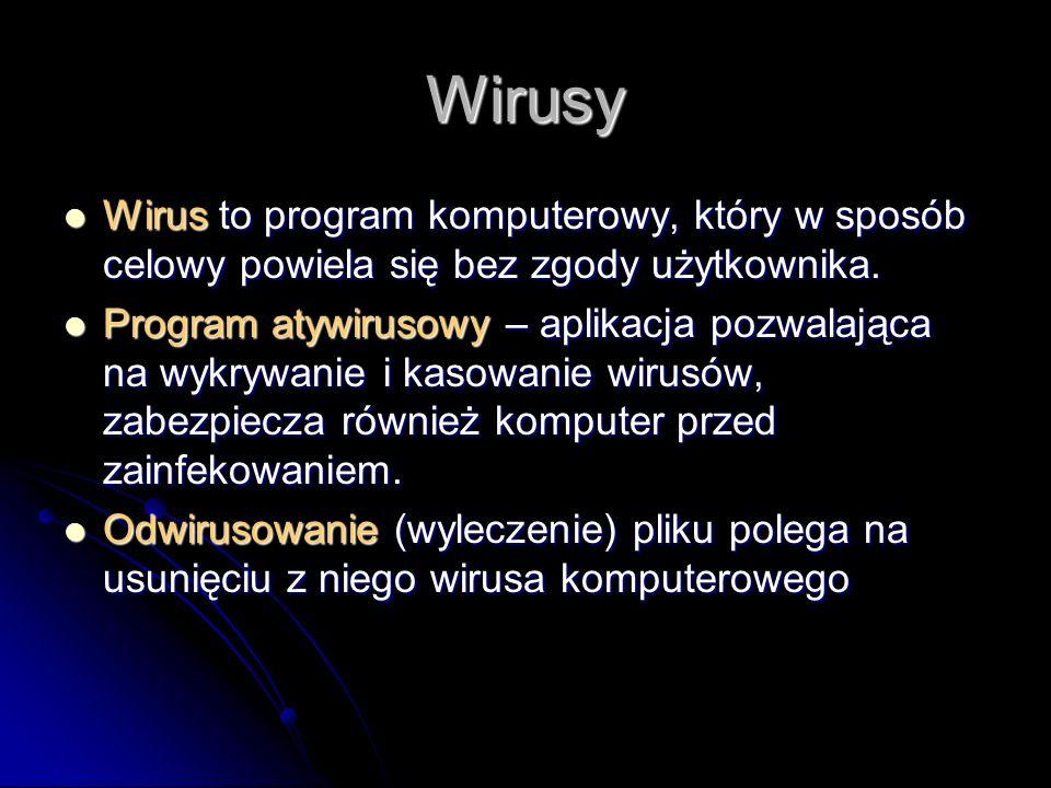 Wirusy Wirus to program komputerowy, który w sposób celowy powiela się bez zgody użytkownika.