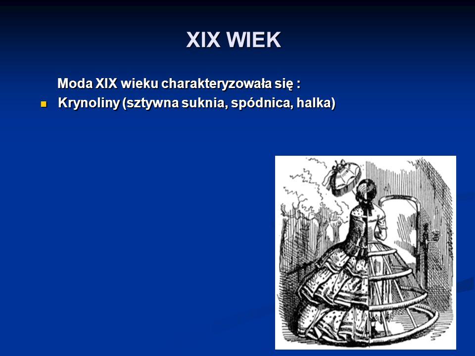 XIX WIEK Moda XIX wieku charakteryzowała się :