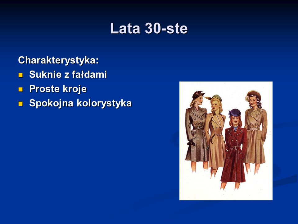 Lata 30-ste Charakterystyka: Suknie z fałdami Proste kroje