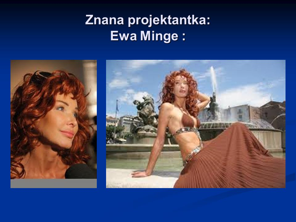 Znana projektantka: Ewa Minge :