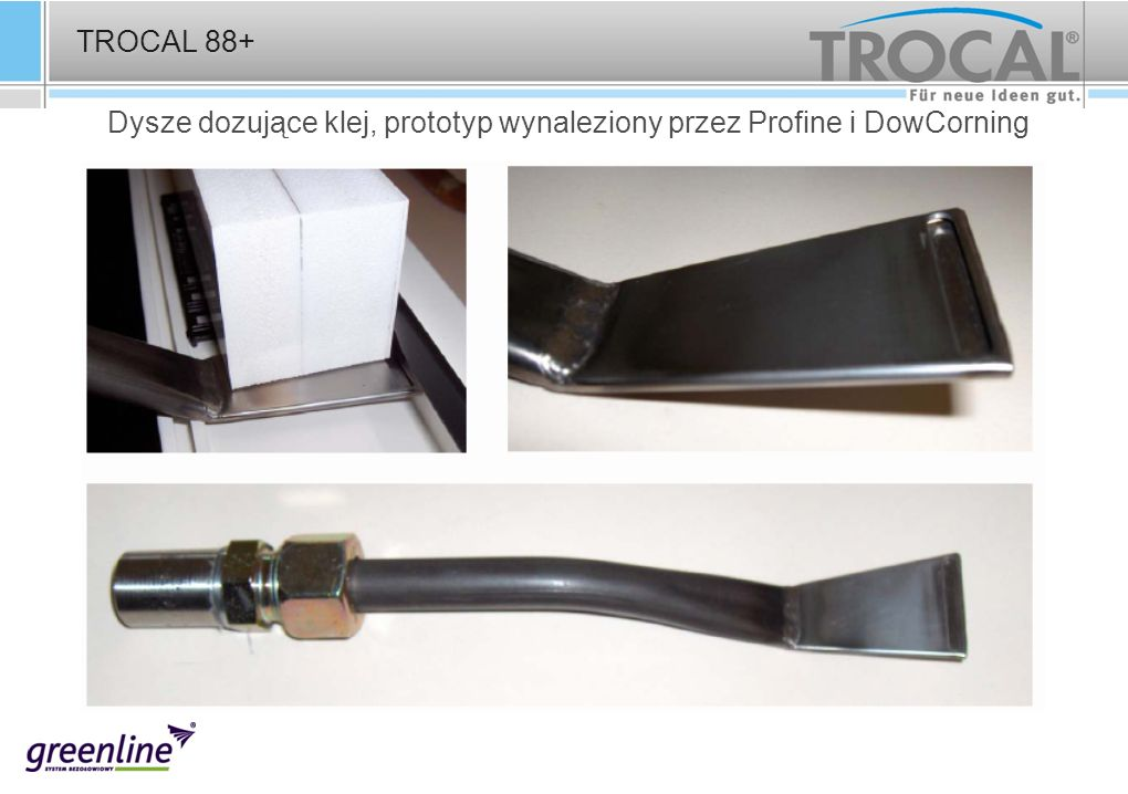 TROCAL 88+ Dysze dozujące klej, prototyp wynaleziony przez Profine i DowCorning