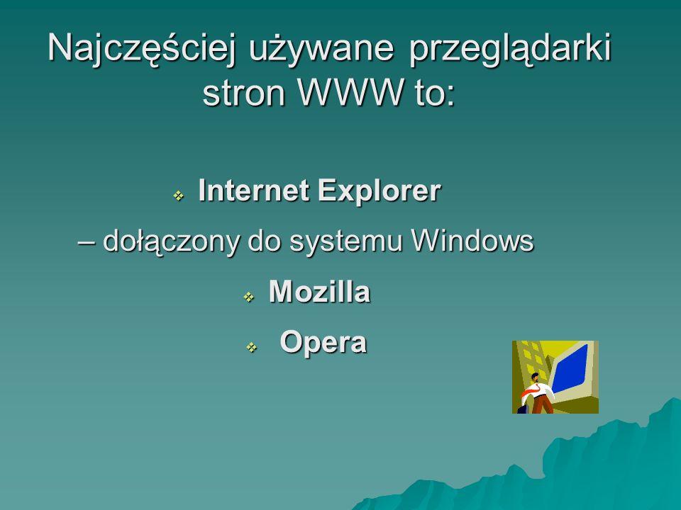 Najczęściej używane przeglądarki stron WWW to: