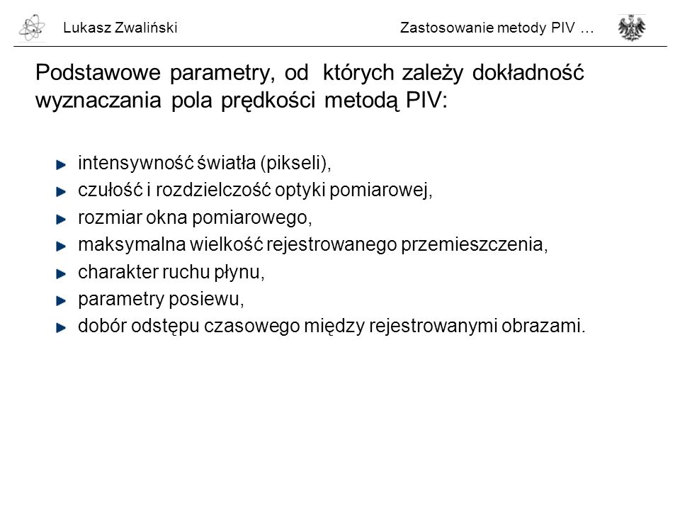 Lukasz Zwaliński Zastosowanie metody PIV … Podstawowe parametry, od których zależy dokładność wyznaczania pola prędkości metodą PIV: