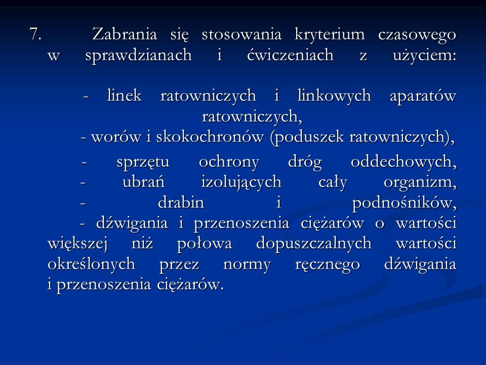 7. Zabrania się stosowania kryterium czasowego w sprawdzianach i ćwiczeniach z użyciem: - linek ratowniczych i linkowych aparatów ratowniczych, - worów i skokochronów (poduszek ratowniczych),
