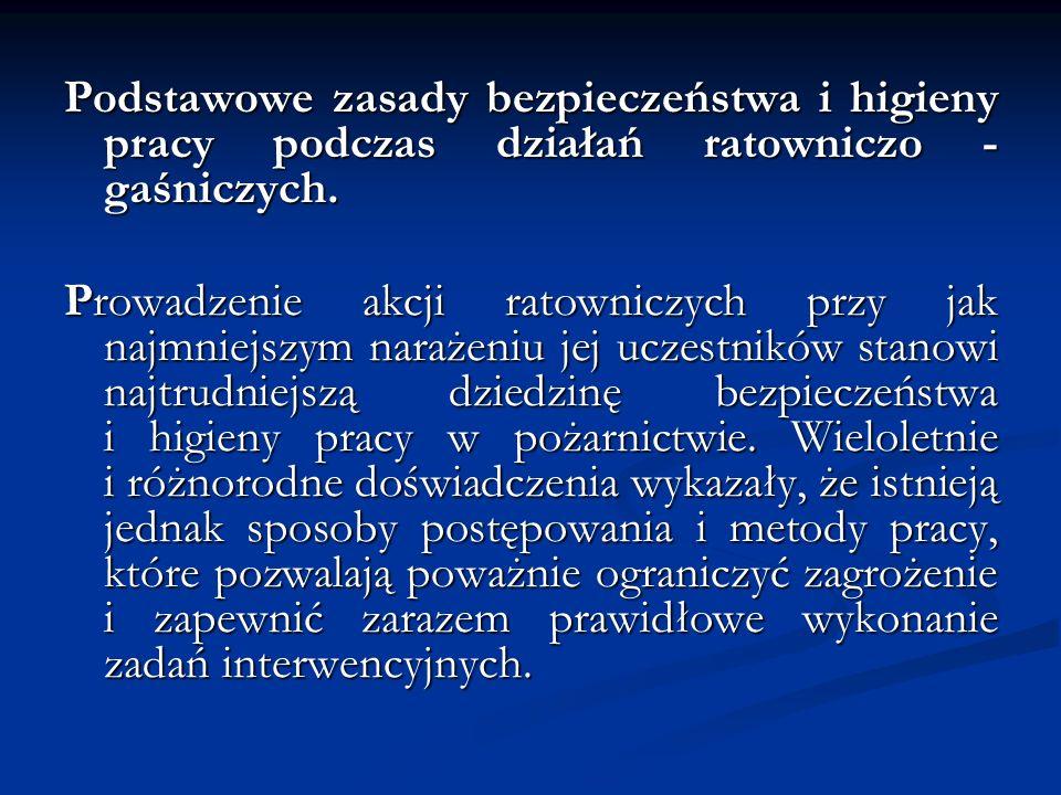 Podstawowe zasady bezpieczeństwa i higieny pracy podczas działań ratowniczo - gaśniczych.