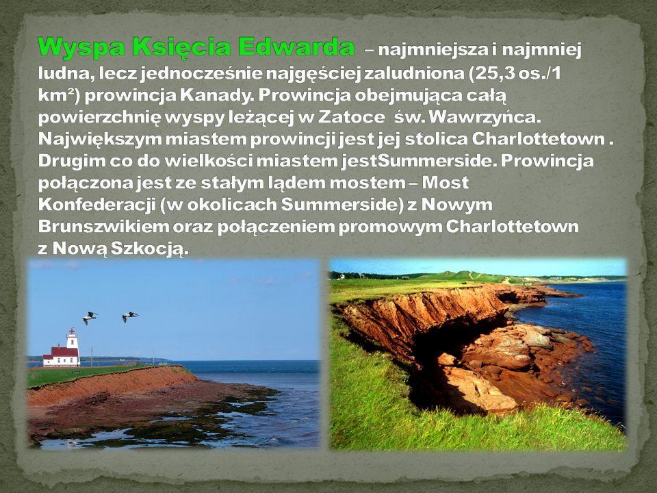 Wyspa Księcia Edwarda – najmniejsza i najmniej ludna, lecz jednocześnie najgęściej zaludniona (25,3 os./1 km²) prowincja Kanady.