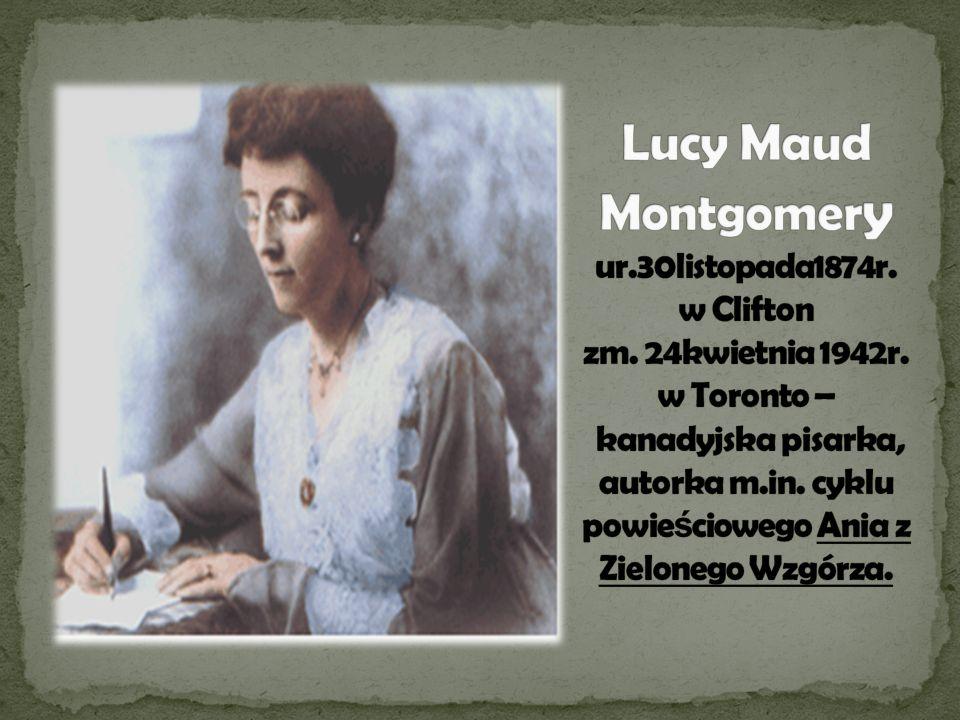 Lucy Maud Montgomery ur. 30listopada1874r. w Clifton zm