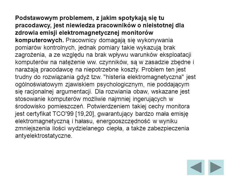 Podstawowym problemem, z jakim spotykają się tu pracodawcy, jest niewiedza pracowników o nieistotnej dla zdrowia emisji elektromagnetycznej monitorów komputerowych.
