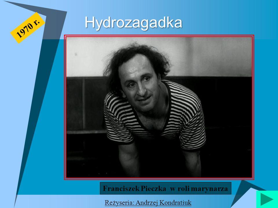 Hydrozagadka 1970 r. Franciszek Pieczka w roli marynarza