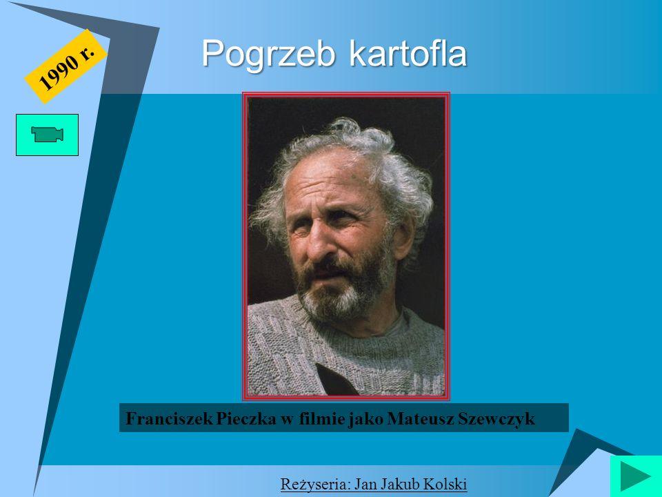 Pogrzeb kartofla 1990 r. Franciszek Pieczka w filmie jako Mateusz Szewczyk.