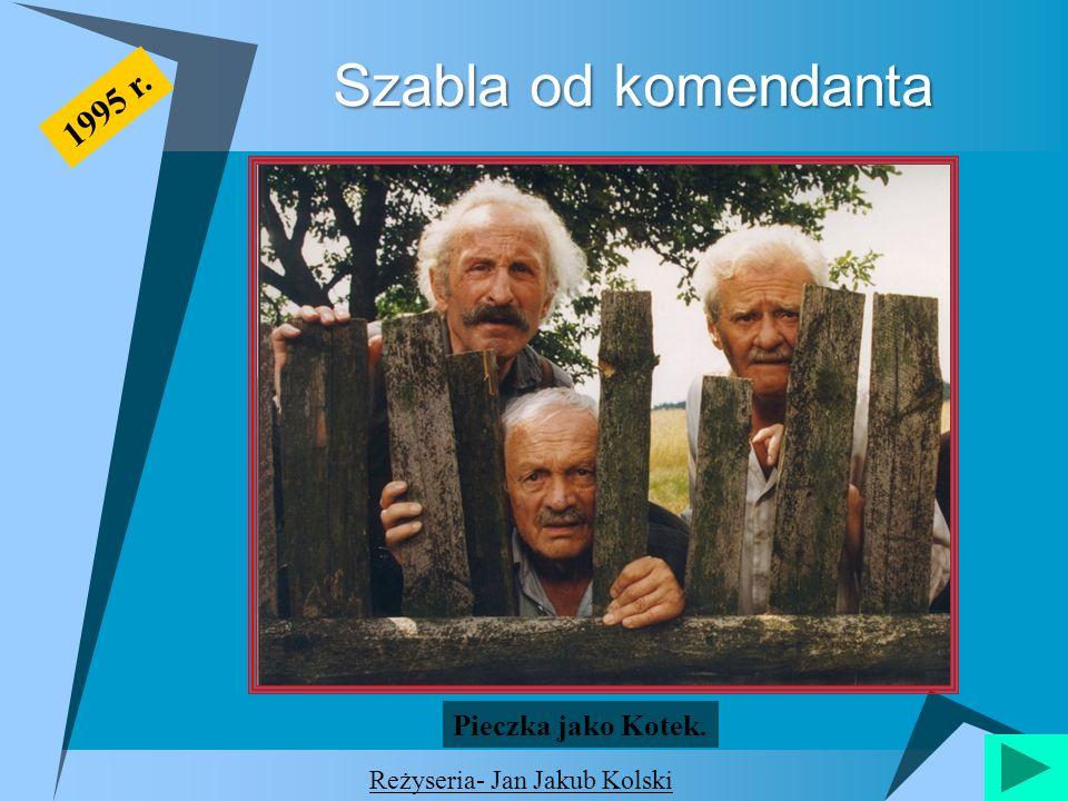 Szabla od komendanta 1995 r. Pieczka jako Kotek.