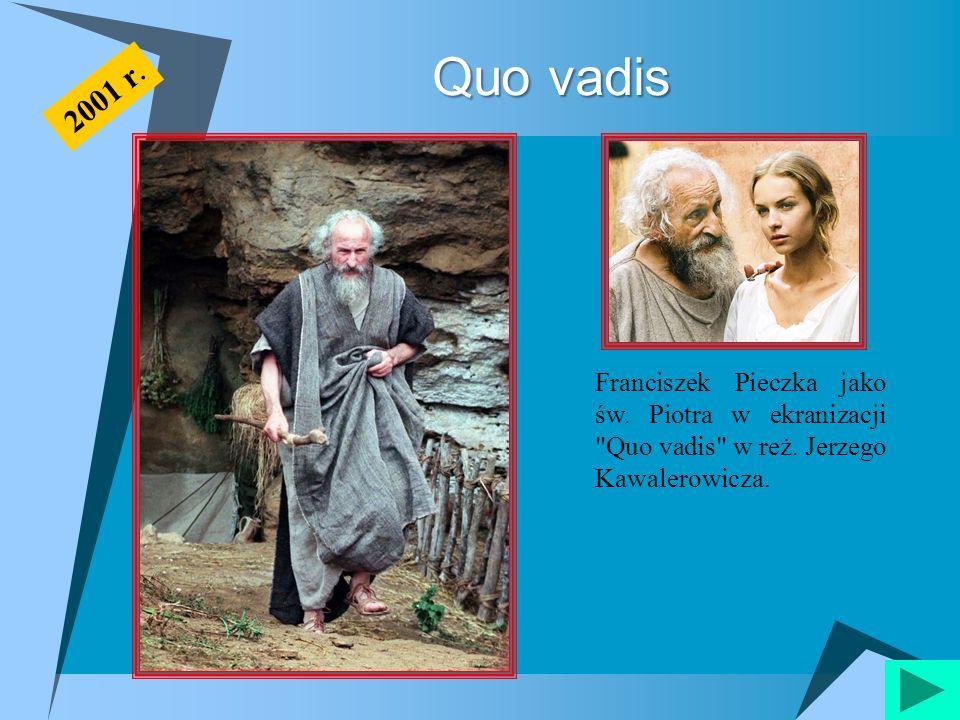 Quo vadis 2001 r. Franciszek Pieczka jako św. Piotra w ekranizacji Quo vadis w reż.
