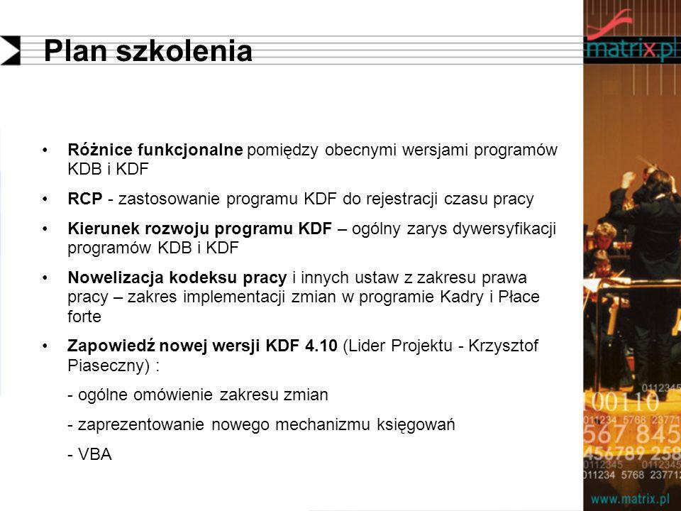 Plan szkolenia Różnice funkcjonalne pomiędzy obecnymi wersjami programów KDB i KDF. RCP - zastosowanie programu KDF do rejestracji czasu pracy.