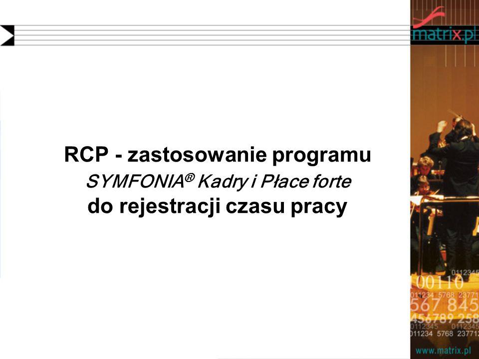 RCP - zastosowanie programu SYMFONIA® Kadry i Płace forte do rejestracji czasu pracy