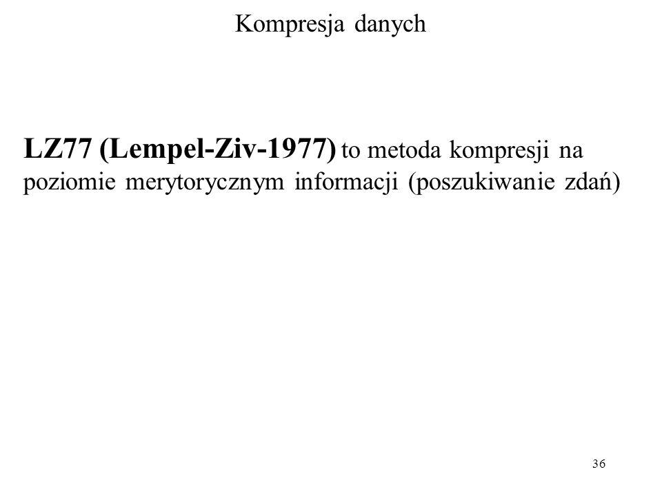 Kompresja danych LZ77 (Lempel-Ziv-1977) to metoda kompresji na poziomie merytorycznym informacji (poszukiwanie zdań)