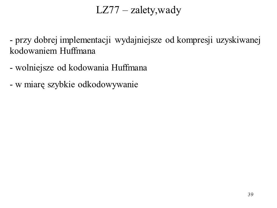 LZ77 – zalety,wady przy dobrej implementacji wydajniejsze od kompresji uzyskiwanej kodowaniem Huffmana.