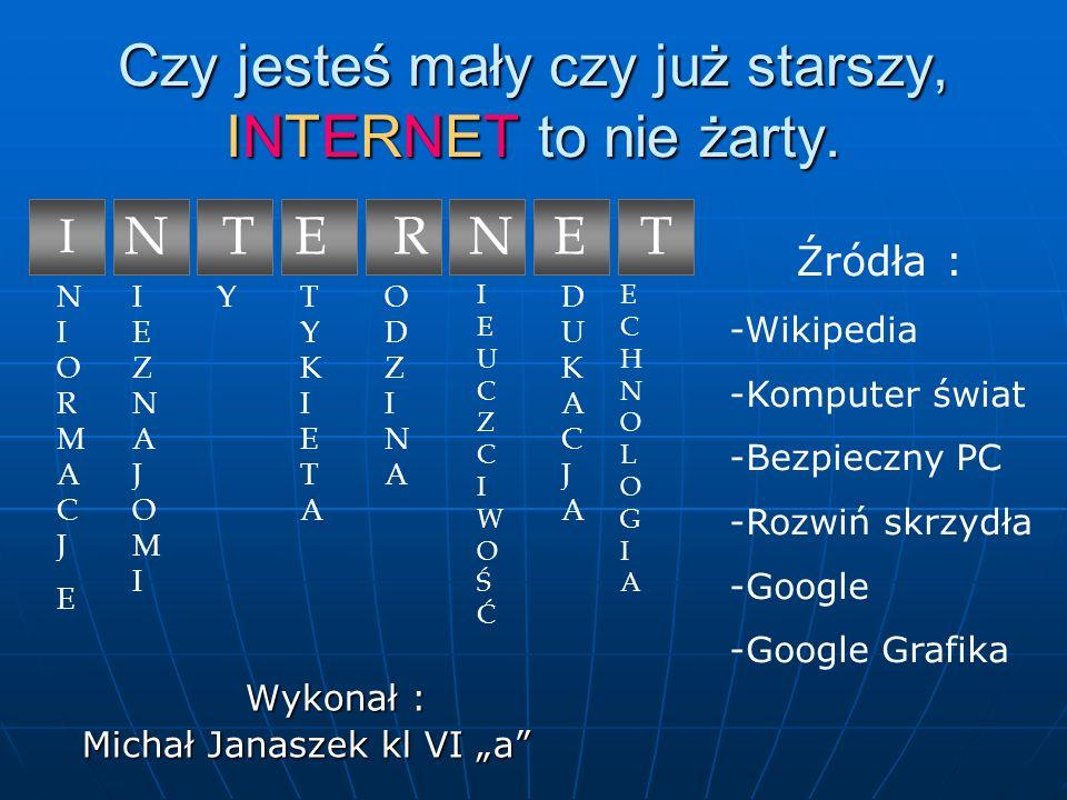 Czy jesteś mały czy już starszy, INTERNET to nie żarty.