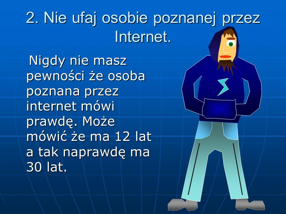 2. Nie ufaj osobie poznanej przez Internet.