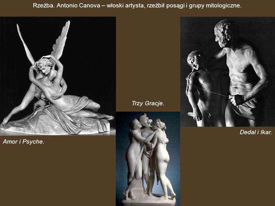 Rzeźba. Antonio Canova – włoski artysta, rzeźbił posągi i grupy mitologiczne.