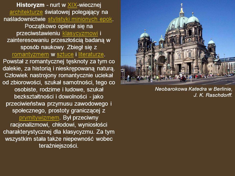 Historyzm - nurt w XIX-wiecznej architekturze światowej polegający na naśladownictwie stylistyki minionych epok.