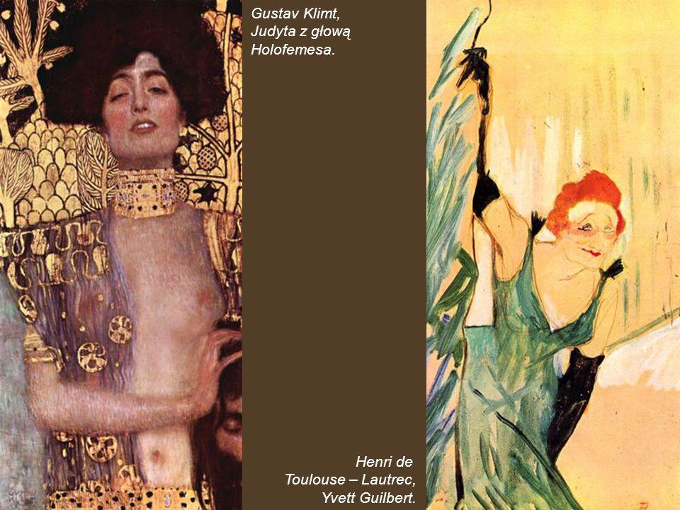 Gustav Klimt, Judyta z głową Holofemesa. Henri de Toulouse – Lautrec, Yvett Guilbert.
