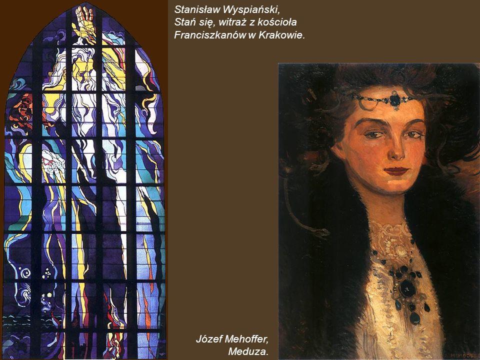 Stanisław Wyspiański, Stań się, witraż z kościoła Franciszkanów w Krakowie. Józef Mehoffer, Meduza.