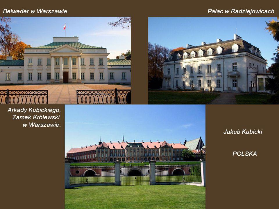 Belweder w Warszawie. Pałac w Radziejowicach. Arkady Kubickiego, Zamek Królewski. w Warszawie. Jakub Kubicki.