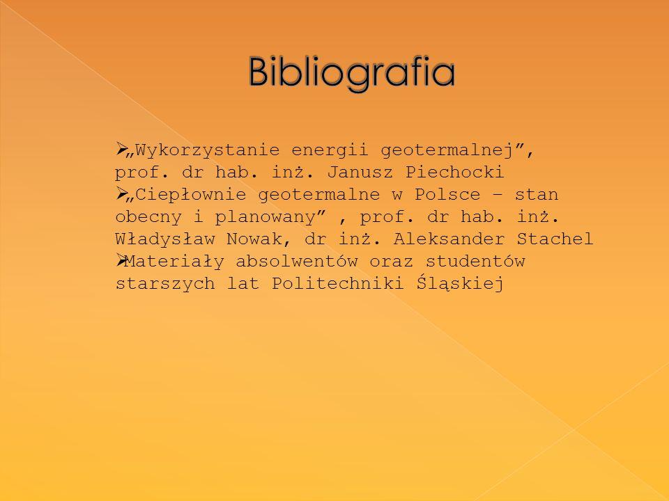 """Bibliografia """"Wykorzystanie energii geotermalnej , prof. dr hab. inż. Janusz Piechocki."""