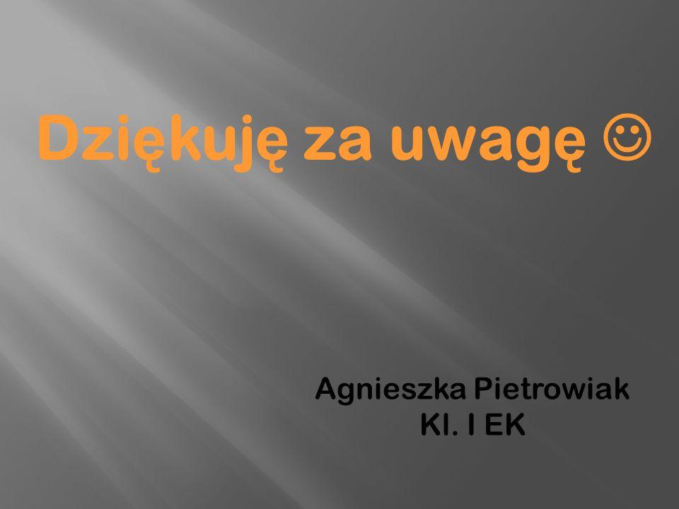 Dziękuję za uwagę  Agnieszka Pietrowiak Kl. I EK