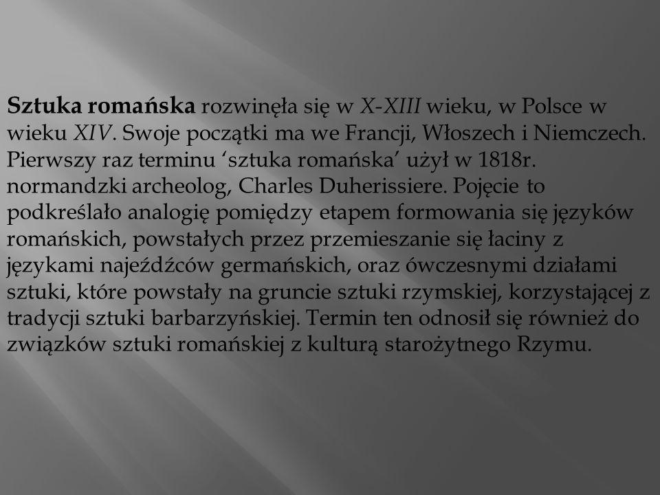 Sztuka romańska rozwinęła się w X-XIII wieku, w Polsce w wieku XIV