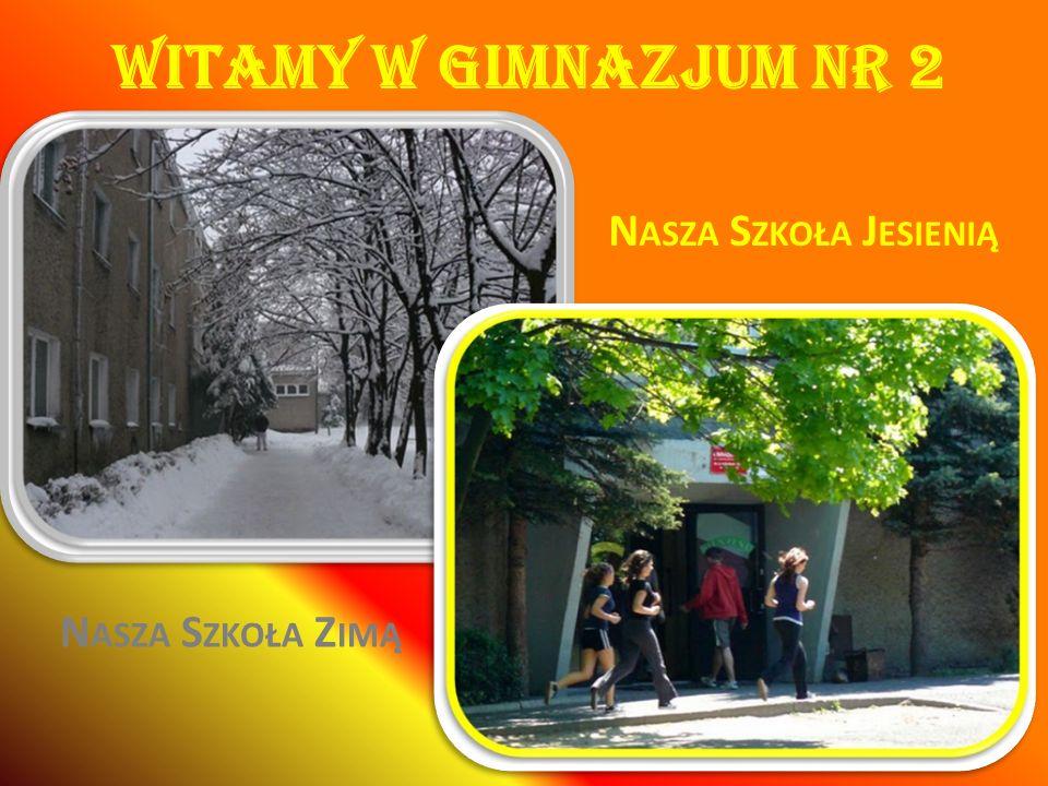 Witamy w Gimnazjum nr 2 Nasza Szkoła Jesienią Nasza Szkoła Zimą