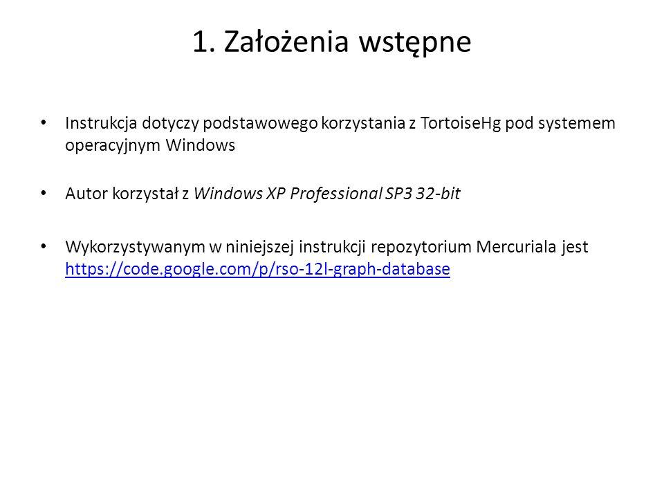 1. Założenia wstępne Instrukcja dotyczy podstawowego korzystania z TortoiseHg pod systemem operacyjnym Windows.