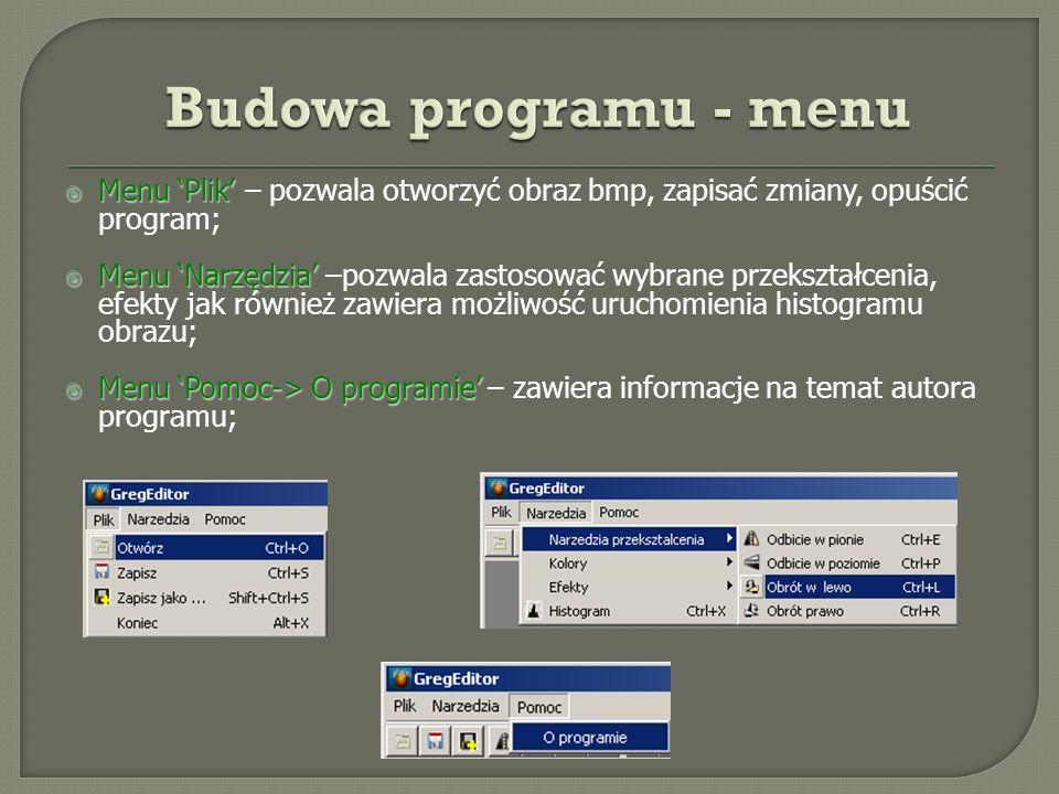 Budowa programu - menu Menu 'Plik' – pozwala otworzyć obraz bmp, zapisać zmiany, opuścić program;