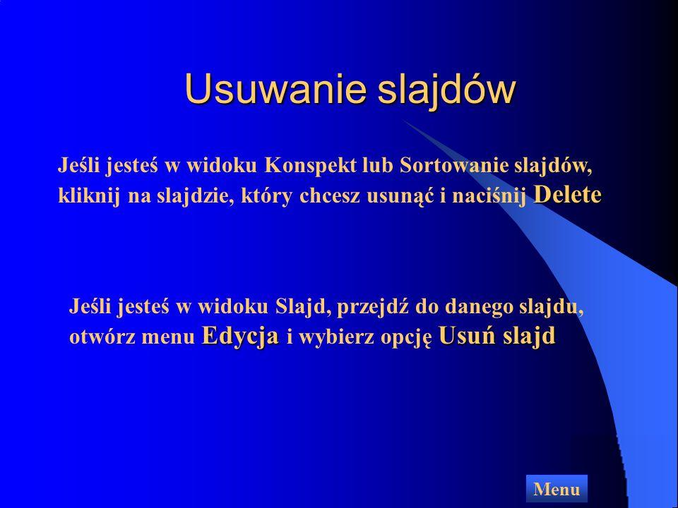 Usuwanie slajdów Jeśli jesteś w widoku Konspekt lub Sortowanie slajdów, kliknij na slajdzie, który chcesz usunąć i naciśnij Delete.