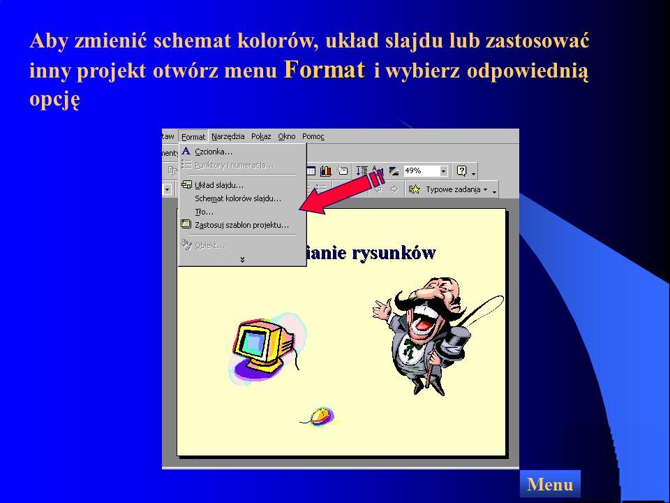 Aby zmienić schemat kolorów, układ slajdu lub zastosować inny projekt otwórz menu Format i wybierz odpowiednią opcję