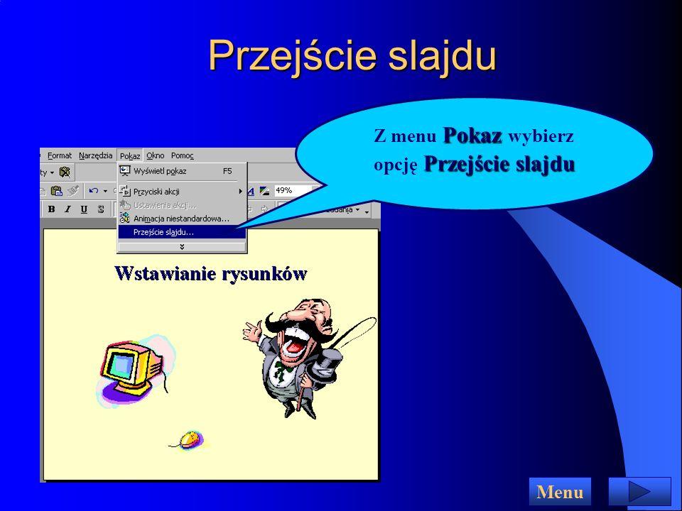 Z menu Pokaz wybierz opcję Przejście slajdu